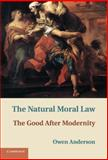 The Natural Moral Law : The Good after Modernity, Anderson, Owen, 1107008425