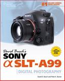 David Busch's Sony Alpha SLT-A99 Guide to Digital SLR Photography, Busch, David D. and Burian, Peter K., 1285838424