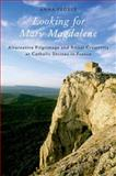 Looking for Mary Magdalene : Alternative Pilgrimage and Ritual Creativity at Catholic Shrines in France, Fedele, Anna, 0199898421
