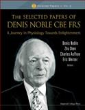 The Selected Papers of Denis Noble CBE FRS, Denis Noble and Zhu Chen, 184816842X