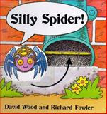 Silly Spider!, David Wood and Richard Fowler, 0152018425