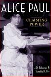Alice Paul : Claiming Power, Zahniser, J. D. and Fry, Amelia R., 0199958424