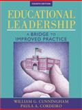 Educational Leadership : A Bridge to Improved Practice, Cunningham, William G. and Cordeiro, Paula A., 020557842X