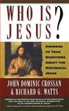 Who Is Jesus? : Answers to Your Questions about the Historical Jesus, Crossan, John Dominic and Watts, Richard G., 0664258425