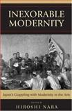 Inexorable Modernity : Japan's Grappling with Modernity in the Arts, Nara, Hiroshi, 0739118420