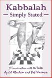 Kabbalah Simply Stated : Conversations with the Rabbi, Abraham, Azriel and Waxman, Bob, 1557788421