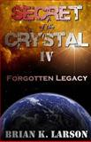 Secret of the Crystal IV - Forgotten Legacy, Brian Larson, 1495378438