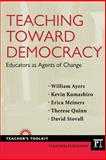Teaching Toward Democracy : Educators As Agents of Change, Ayers, William and Kumashiro, Kevin K., 1594518432