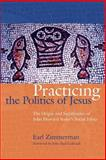 Practicing the Politics of Jesus : The Origin and Significance of John Howard Yoder's Social Ethics, Zimmerman, Earl, 1931038430