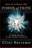 How to Release the Power of Faith, Clint Herrema, 0924748435