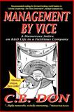 Management by Vice : A Humorous Satire in a Fictitious Company, DON, C. B., 0967008433