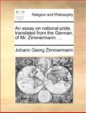 An Essay on National Pride, Translated from the German, of Mr Zimmermann, Johann Georg Zimmermann, 1140698435