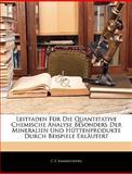 Leitfaden Für Die Quantitative Chemische Analyse Besonders Der Mineralien Und Hüttenprodukte Durch Beispiele Erläutert, C. F. Rammelsberg, 1144108438