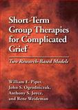 Short-Term Group Therapies for Complicated Grief : Two Research-Based Models, Piper, William E., 1433808439