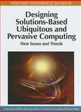 Designing Solutions-Based Ubiquitous and Pervasive Computing: New Issues and Trends : New Issues and Trends, , 1615208437