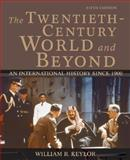The Twentieth-Century World and Beyond : An International History Since 1900, Keylor, William R., 0195168437