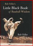 Bob Feller's Little Black Book of Baseball Wisdom, Feller, Bob and Rocks, Burton, 0809298430