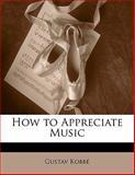 How to Appreciate Music, Gustav Kobbé, 1141748436