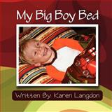 My Big Boy Bed, Karen Elizabeth Langdon, 1477688439