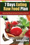 7 Days Eating Raw Food Plan, Robin Gregory, 1495338436