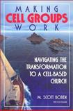 Making Cell Groups Work : Navigating the Transformation to a Cell-Based Church, Boren, M. Scott and Tillman, Don, 188082843X