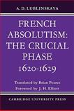 French Absolutism : The Crucial Phase, 1620-1629, Lublinskaya, A. D., 0521088437