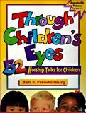 Through Children's Eyes, Ben F. Freudenburg, 0570048435