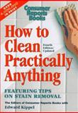 How to Clean Practically Anything, Consumer Reports Books Editors and Edward Kippell, 0890438439