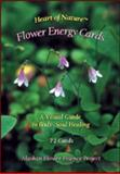 Heart of Nature - Flower Energy Cards : A Visual Guide to Body/Soul Healing, Johnson, Steve, 0963558439