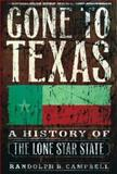 Gone to Texas : A History of the Lone Star State, Campbell, Randolph B., 0195138430
