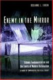 Enemy in the Mirror : Islamic Fundamentalism and the Limits of Modern Rationalism - Aa Work of Comparative Political Theory, Euben, Roxanne L., 0691058431
