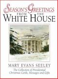 Season's Greetings from the White House, Mary Evans Seeley, 0965768430