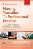 Nursing: Transition to Professional Practice, Rob Burton, Gramham Ormrod, 019956843X