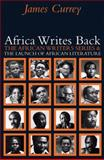 Africa Writes Back : The African Writers Series and the Launch of African Literature, Currey, James, 0821418432
