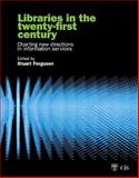 Libraries in the Twenty-First Century : Charting New Directions in Information Services, Stuart J. Ferguson, 1876938439