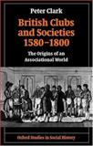 British Clubs and Societies 1580-1800 : The Origins of an Associational World, Clark, Peter, 0199248435