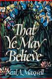 That Ye May Believe, Neal A. Maxwell, 0884948439