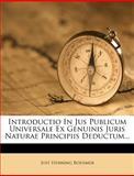 Introductio in Jus Publicum Universale Ex Genuinis Juris Naturae Principiis Deductum..., Just Henning Boehmer, 1270948431