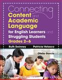 Connecting Content and Academic Language for English Learners and Struggling Students, Grades 2-6, Swinney, Ruth and Velasco, Patricia, 1412988438