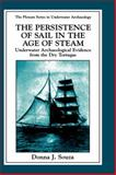 The Persistence of Sail in the Age of Steam : Underwater Archaeoloogical Evidence from the Dry Tortugas, Souza, Donna J., 0306458438