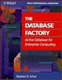 The Database Factory : Active Database for Enterprise Computing, Schur, Stephen G., 0471558435