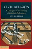 Civil Religion : A Dialogue in the History of Political Philosophy, Beiner, Ronald, 0521738431