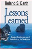 Lessons Learned : Shaping Relationships and the Culture of the Workplace, Barth, Roland S., 0761938435