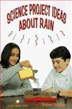 Science Project Ideas about Rain, Robert Gardner, 089490843X