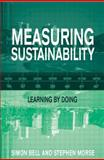 Measuring Sustainability : Learning by Doing, Bell, Simon and Morse, Stephen, 1853838438