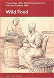 Wild Food : Proceedings of the Oxford Symposium on Food and Cookery 2004, Hosking, Richard, 1903018439