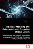 Molecular Modeling and Determination of Properties of Ionic Liquids, Cesar Cadena, 3639108434
