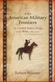 The American Military Frontiers : The United States Army in the West, 1783-1900, Wooster, Robert, 0826338445