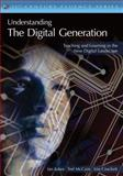 Understanding the Digital Generation : Teaching and Learning in the New Digital Landscape, Jukes, Ian and Tileston, Donna Walker, 1412938449
