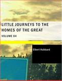 Little Journeys to the Homes of the Great Volume 04, Elbert Hubbard, 1434648443
